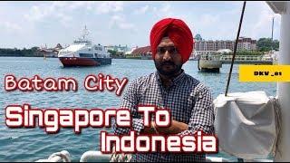 Singapore To Indonesia | Batam City | DAYAKARAN VLOGS | DKV_81