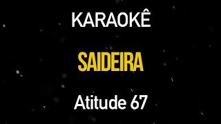 SAIDEIRA (Karaokê Version) Atitude 67