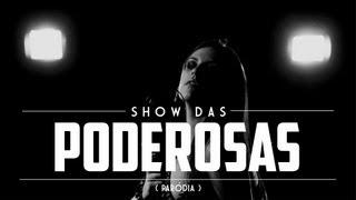 """SHOW DAS PODEROSAS (5inco Minutos - Paródia """"TPM É FODA"""")"""