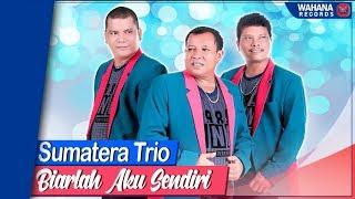 Download lagu Sumatera Trio Biarlah Aku Sendiri Mp3