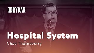 When You Don't Understand The Hospital System. Chad Thornsberry