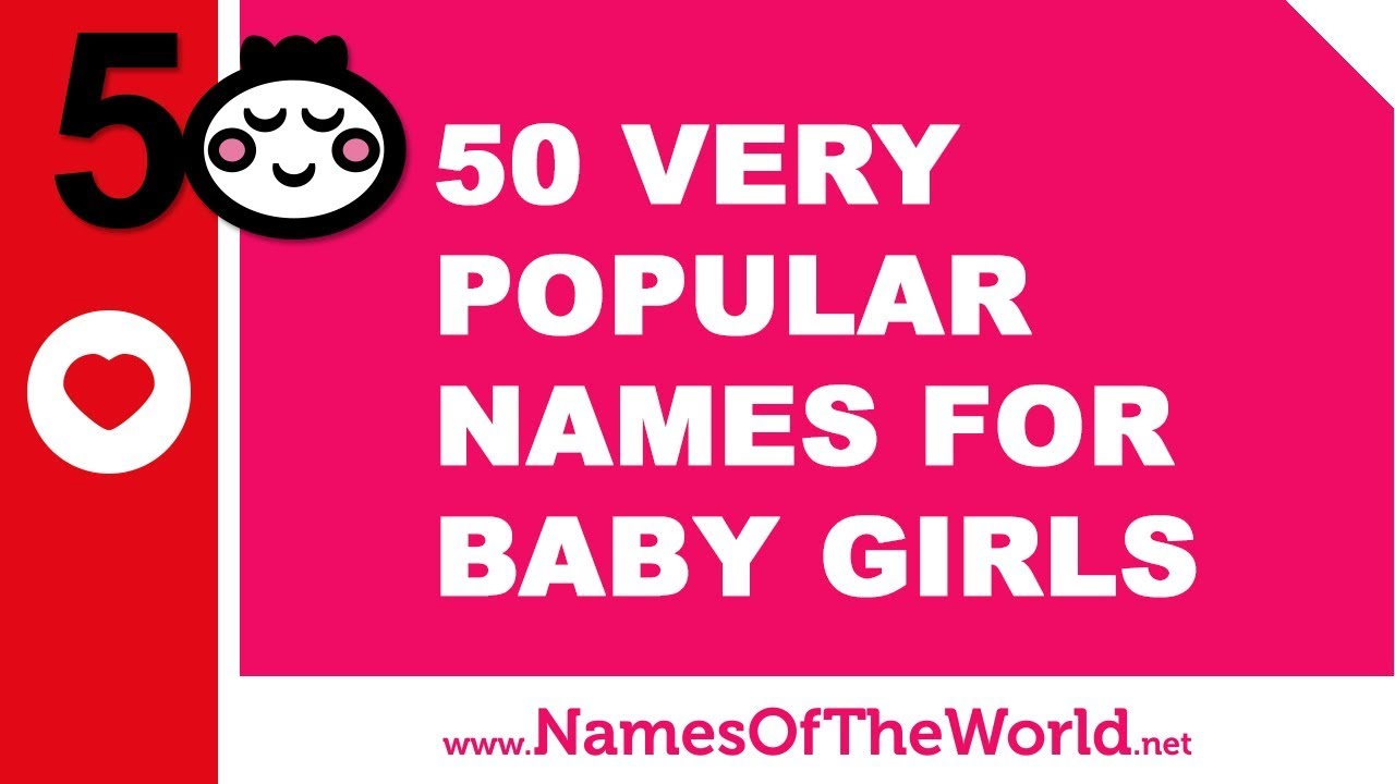 50 of the most popular baby girl names of all time - www.namesoftheworld.net