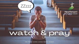 Watch & Pray. Mark 14:37-41