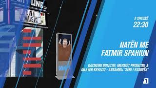 Promo - Natën me Fatmir Spahiun - Gazmend Boletini, Mehmet Prishtina & Ansambli