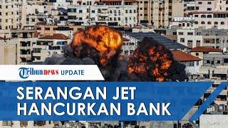 Israel Makin Brutal, Luncurkan Serangan Jet Tempur Hancurkan 4 Kantor Bank di Gaza