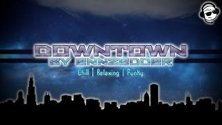 Music - Downtown by EnnZedder | Chill/Relaxing/Funky