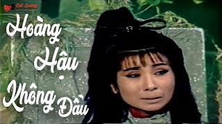 Cải Lương Kinh Dị - Hoàng Hậu Không Đầu - Phượng Mai, Minh Vương, Thanh Sang