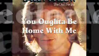 You Oughta Be Home With Me  - Barry Manilow