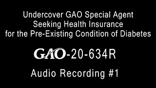 GAO: Undercover GAO Special Agent Seeking Health Insurance for the Pre-Existing Condition of Diabetes - Audio Recording 1