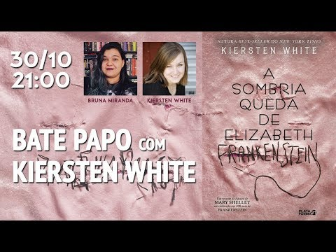 ? BATE PAPO com KIERSTEN WHITE (A SOMBRIA QUEDA DE ELIZABETH FRANKENSTEIN)