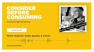 RichieHardcore: Public Speaker & Activist || Consider Before Consuming Podcast