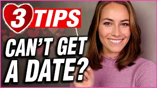 Can't Get a Date? 3 Tips You Can Try TODAY!