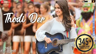 Thodi Der -Full Video | Half Girlfriend | Arjun Kapoor  Shraddha Kapoor | Farhan S  Shreya Ghoshal