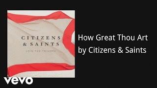 "Video thumbnail of ""Citizens & Saints - How Great Thou Art (AUDIO)"""