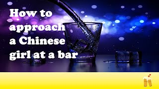 How to approach a Chinese girl at a bar