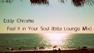 Eddy Chrome - Feel It in Your Soul (Ibiza Lounge Mix)