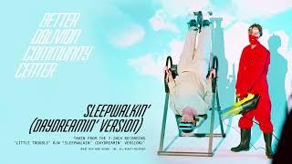 Better Oblivion Community Center   Sleepwalkin' (Daydreamin' Version) (Official Audio)