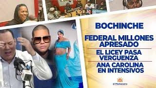 El Bochinche – Federal Millones Apresado – El Licey pasa Verguenza – Ana Carolina en Intensivos