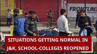 Situations in Jammu and Kashmir are getting normal or under control. At some places, schools and colleges have been restarted. Shopkeepers opened their shops as well. People started coming out of their houses.