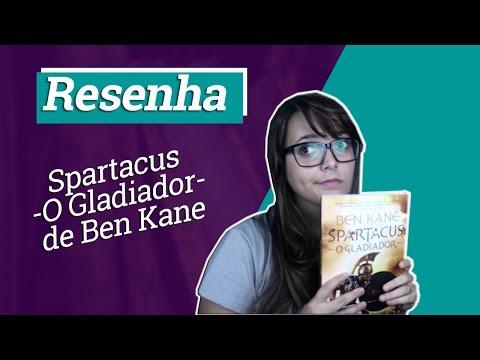 Resenha: Spartacus: O Gladiador, de Ben Kane | Inexorável Nerd [Ficção Histórica]