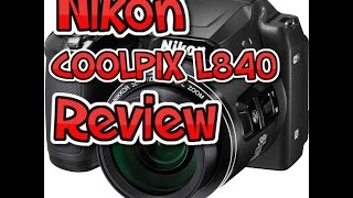 Nikon COOLPIX L840 Digital Camera Review