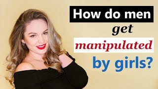 How Do Men Get Manipulated By Women: 5 Ways To Manipulate