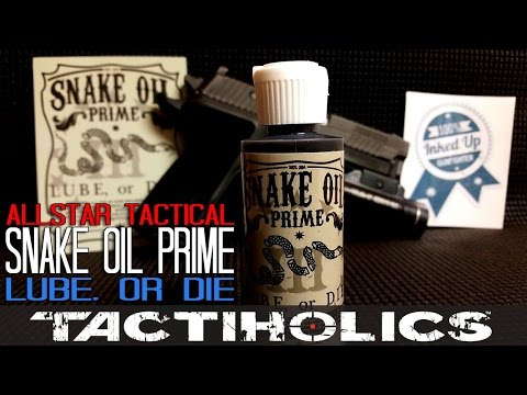 Use Good Lube: Snake Oil Prime | Allstar Tactical - Tactiholics™