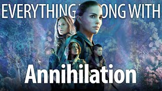 Everything Wrong With Annihilation in Mind Melting Minutes or Less