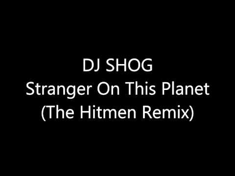 DJ SHOG - Stranger On This Planet (The Hitmen Remix) [Full HQ]