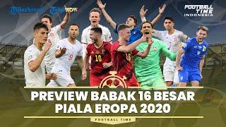 FOOTBALL TIME: Preview Babak 16 Besar dan Jadwal Perempat Final Euro 2020