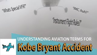 Kobe Bryant Crash - For Non-Pilots Understanding the Aviation Terms the News Uses - Special Episode