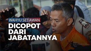 Terbukti Langgar Kode Etik Penyelenggara Pemilu, Wahyu Setiawan Dicopot dari Jabatan Komisioner KPU