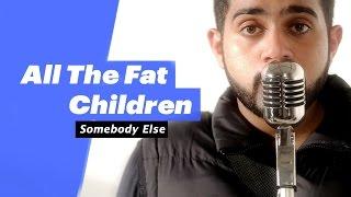 All the fat children - Somebody Else - songdew
