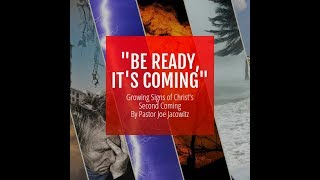 """BE READY, IT'S COMING"" - Growing Signs of Christ's Second Coming"