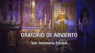 Oratorio de Adviento: San Josemaría Escrivá de Balaguer