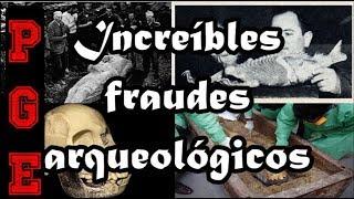 10 De los más increíbles fraudes arqueológicos