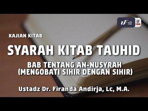 Syarah Kitab Tauhid – Bab An-Nusyrah – Ustadz Dr. Firanda Andirja, M.A.