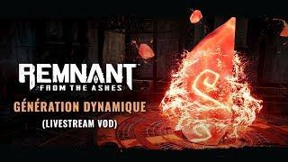 Génération Dynamique FR Livestream VOD | Remnant: From the Ashes