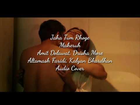 Jaha Tum Rahoge | Maheruh Amit Dolawat, Drisha More | Altamash Faridi, Kalyan Bhardhan | Audio Cover