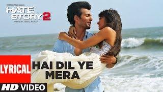 Hai Dil Ye Mera Full Song With Lyrics Hate Story 2 Arijit Singh Jay Bhanushali Surveen Chawla