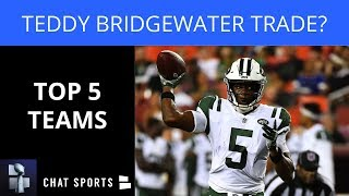 5 NFL Teams That Could Trade For Teddy Bridgewater