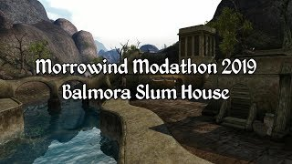 Morrowind Modathon 2019 - Balmora Slum House Showcase