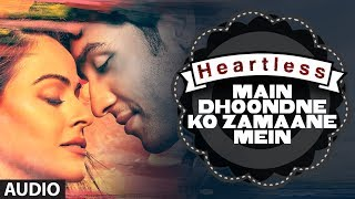 Heartless: Main Dhoondne Ko Zamaane Mein Full Song | Arijit