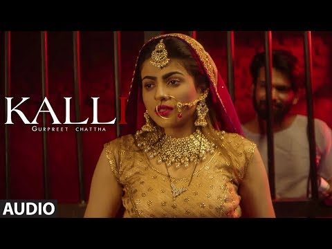 Kalli: Gurpreet Chattha (Full Audio Song) Beat Boi Deep | Lvy Anshu | Latest Punjabi Songs