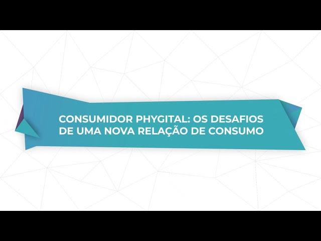 Os desafios de uma nova relação de consumo no mundo phygital