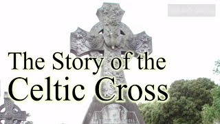 The Story Of The Celtic Cross  (symbolism And Meaning)