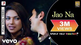 Jao Na Full Video - What's Your Rashee?|Priyanka Chopra