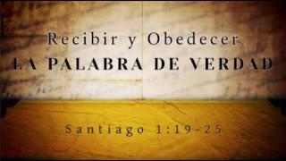 Recibir y Obedecer la Palabra de Verdad, 1ra Parte | Santiago 1:19-25
