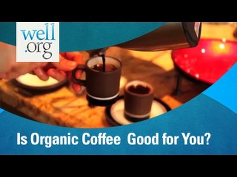 Organic Coffee that is Good for You? | Well.org