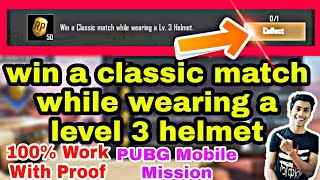 Win A Classic Match While Wearing a Level 3 Helmet Misson Pubg Mobile